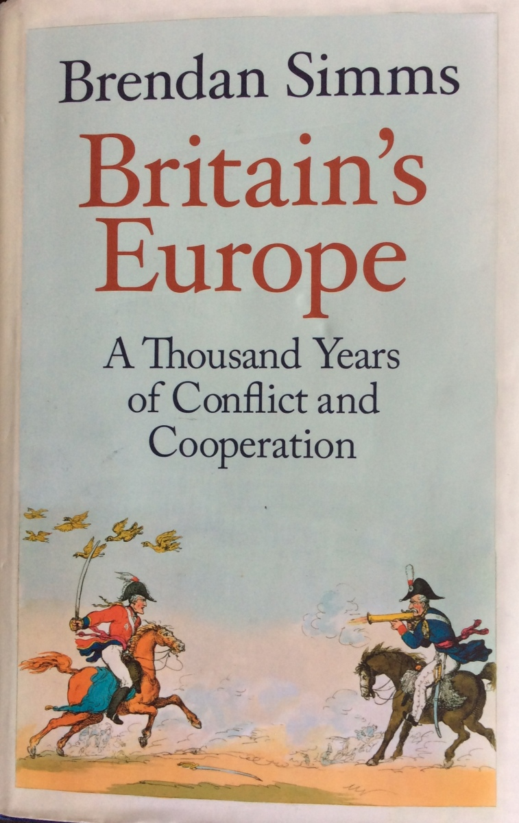 Conflict and cooperation in Europe - A review of B. Simms, Britain's Europe, Allen Lane, 2016